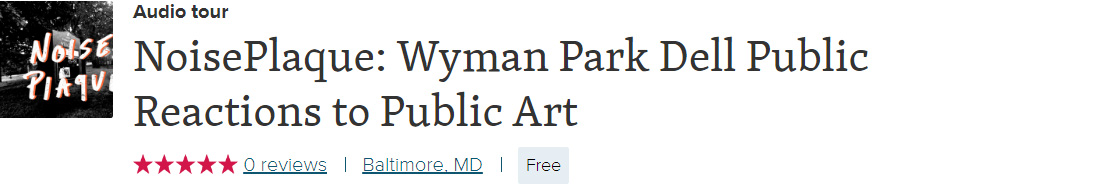 NoisePlaque: Wyman Park Dell Public Reactions to Public Art tour graphic